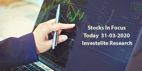 Stocks In Focus Today 31-03-2020 – Investelite Research
