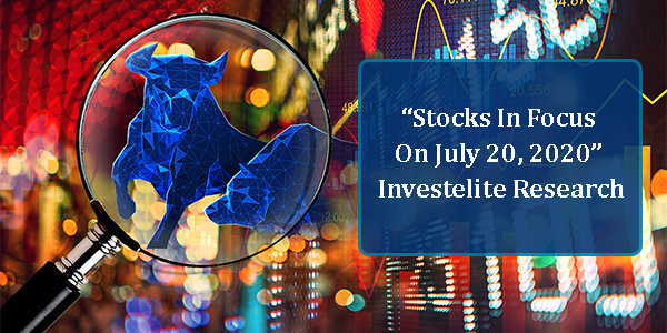 """""""Stocks In Focus On July 20, 2020"""" – Investelite Research"""