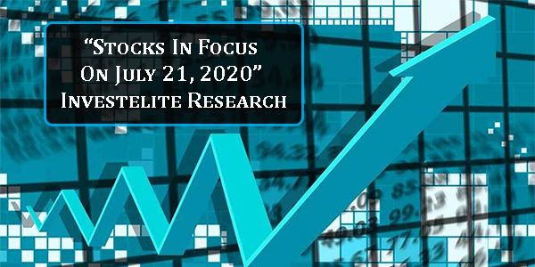 """""""Stocks In Focus On July 21, 2020"""" – Investelite Research"""