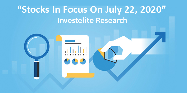 """""""Stocks In Focus On July 22, 2020"""" – Investelite Research"""