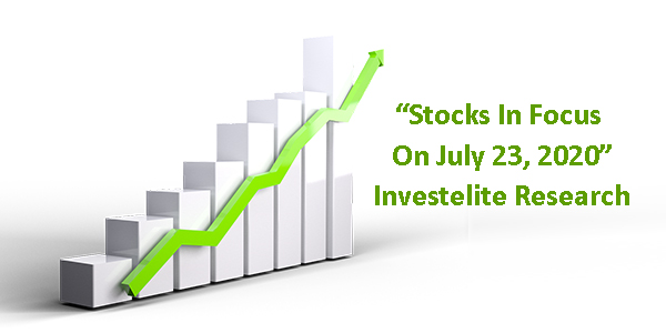 """""""Stocks In Focus On July 23, 2020"""" – Investelite Research"""