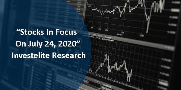 """Stocks In Focus On July 24, 2020"" – Investelite Research"