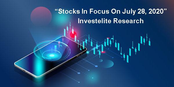 """Stocks In Focus Today 28-07-2020"" – Investelite Research"