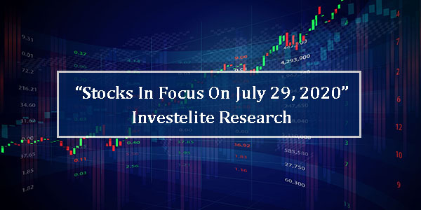 """Stocks In Focus Today 29-07-2020"" – Investelite Research"