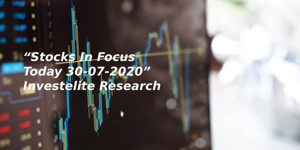 """Stocks In Focus Today 30-07-2020"" – Investelite Research"