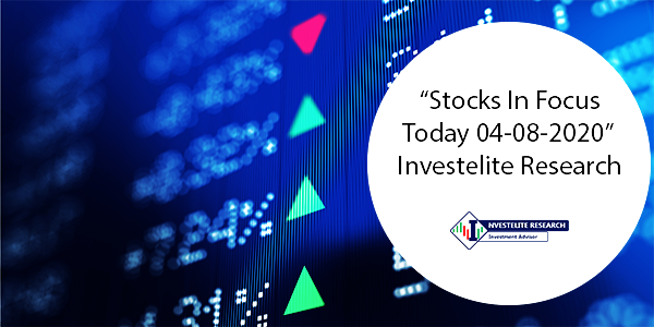 """Stocks In Focus Today 04-08-2020"" – Investelite Research"