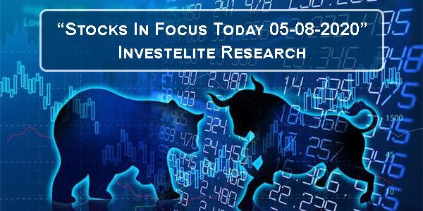 """Stocks In Focus Today 05-08-2020"" – Investelite Research"