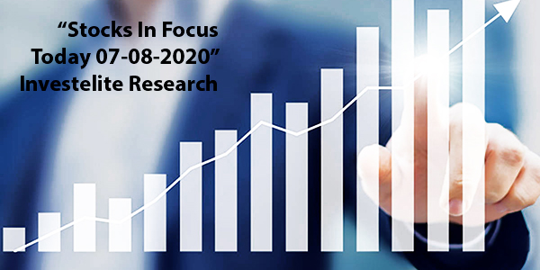 """Stocks In Focus Today 07-08-2020"" – Investelite Research"