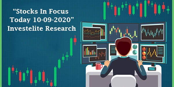 """Stocks In Focus Today 10-09-2020"" – Investelite Research"