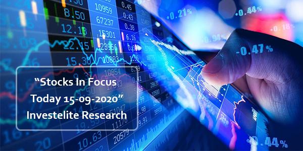 """Stocks In Focus Today 15-09-2020"" – Investelite Research"