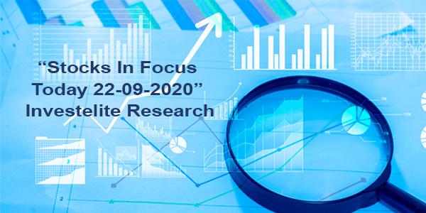 """Stocks In Focus Today 22-09-2020"" – Investelite Research"