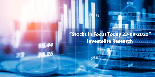 """Stocks In Focus Today 23-09-2020"" – Investelite Research"