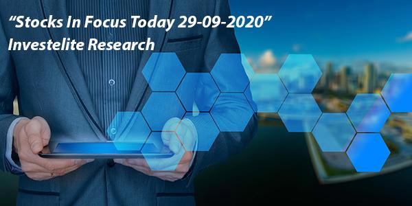 """Stocks In Focus Today 29-09-2020"" – Investelite Research"