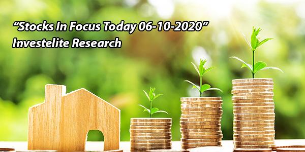 """Stocks In Focus Today 06-10-2020"" – Investelite Research"