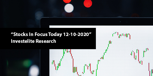 """Stocks In Focus Today 12-10-2020"" – Investelite Research"