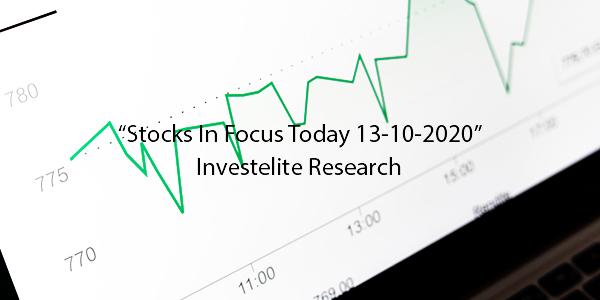 """Stocks In Focus Today 13-10-2020"" – Investelite Research"