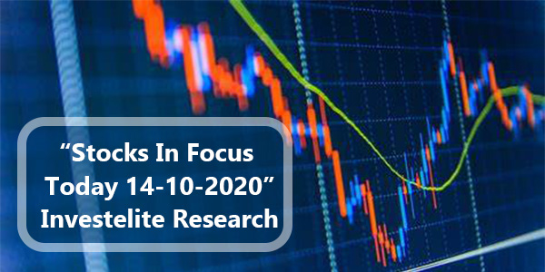 """Stocks In Focus Today 14-10-2020"" – Investelite Research"