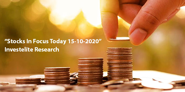 """Stocks In Focus Today 15-10-2020"" – Investelite Research"