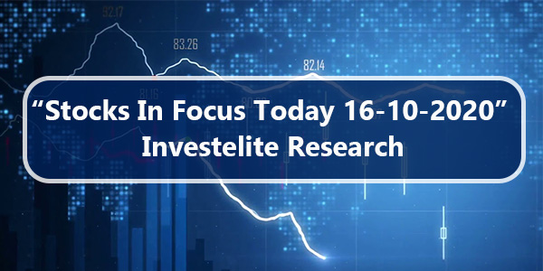"""Stocks In Focus Today 16-10-2020"" – Investelite Research"