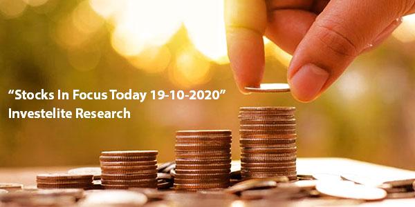 """Stocks In Focus Today 19-10-2020"" – Investelite Research"
