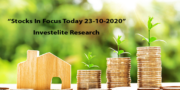 """Stocks In Focus Today 23-10-2020"" – Investelite Research"