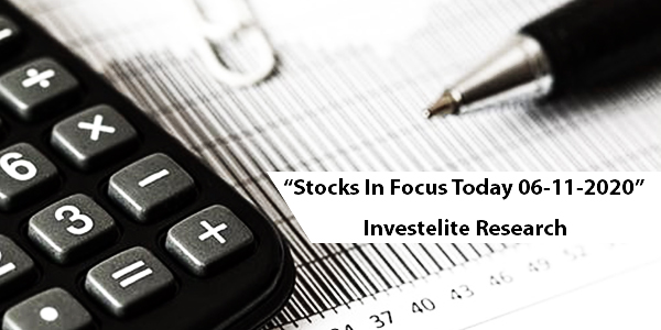 """Stocks In Focus Today 06-11-2020"" – Investelite Research"
