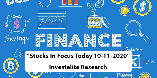 """Stocks In Focus Today 10-11-2020"" – Investelite Research"