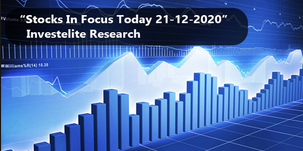 """Stocks In Focus Today 21-12-2020"" – Investelite Research"