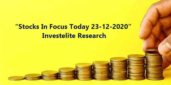 """Stocks In Focus Today 23-12-2020"" – Investelite Research"