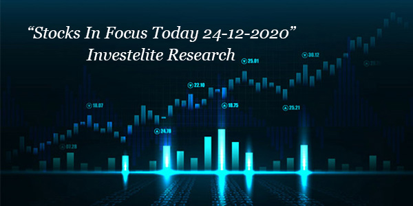 """Stocks In Focus Today 24-12-2020"" – Investelite Research"