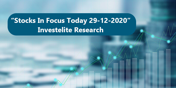 """Stocks In Focus Today 29-12-2020"" – Investelite Research"