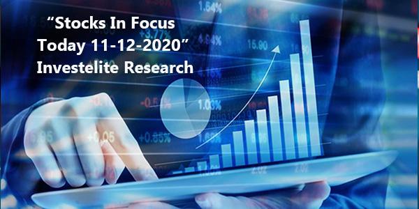"""Stocks In Focus Today 11-12-2020"" – Investelite Research"