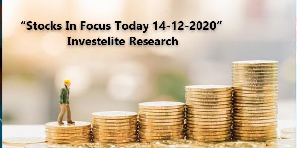 """Stocks In Focus Today 14-12-2020"" – Investelite Research"