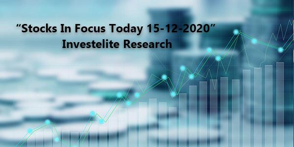 """Stocks In Focus Today 15-12-2020"" – Investelite Research"