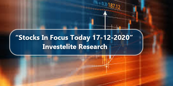 """Stocks In Focus Today 17-12-2020"" – Investelite Research"