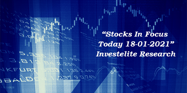 """Stocks In Focus Today 18-01-2021"" – Investelite Research"