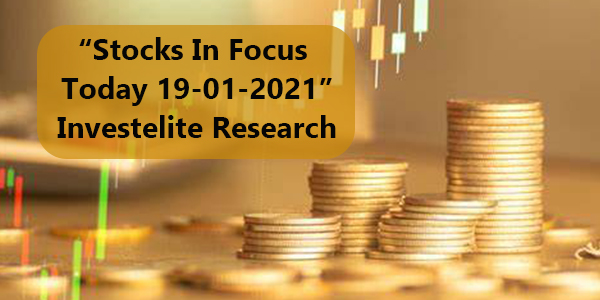 """Stocks In Focus Today 19-01-2021"" – Investelite Research"