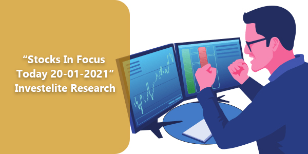 """Stocks In Focus Today 20-01-2021"" – Investelite Research"