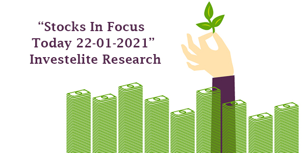 """Stocks In Focus Today 22-01-2021"" – Investelite Research"