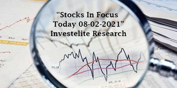 """Stocks In Focus Today 08-02-2021"" – Investelite Research"