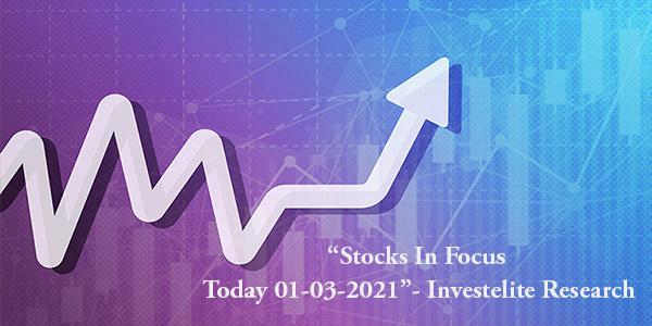 """Stocks In Focus Today 01-03-2021"" – Investelite Research"