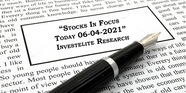"""Stocks In Focus Today 06-04-2021"" – Investelite Research"