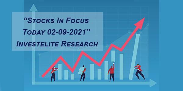 """Stocks In Focus Today 02-09-2021"" – Investelite Research"