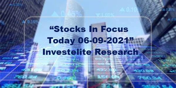 """Stocks In Focus Today 06-09-2021"" – Investelite Research"