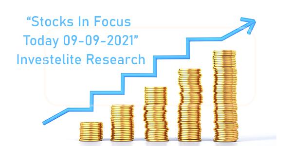 """Stocks In Focus Today 09-09-2021"" – Investelite Research"
