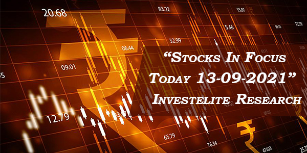 """Stocks In Focus Today 13-09-2021"" – Investelite Research"