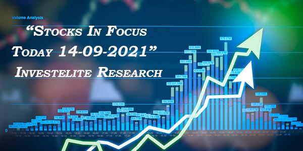 """Stocks In Focus Today 14-09-2021"" – Investelite Research"