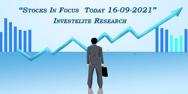 """Stocks In Focus Today 16-09-2021"" – Investelite Research"