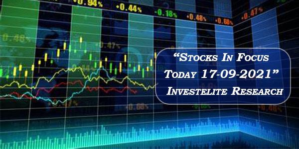 """Stocks In Focus Today 17-09-2021"" – Investelite Research"