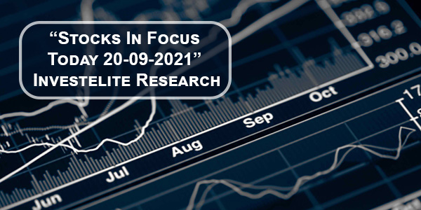 """Stocks In Focus Today 20-09-2021"" – Investelite Research"